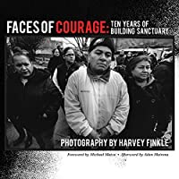 Faces of Courage: Ten Years of Building Sanctuary (Working and Writing for Change)