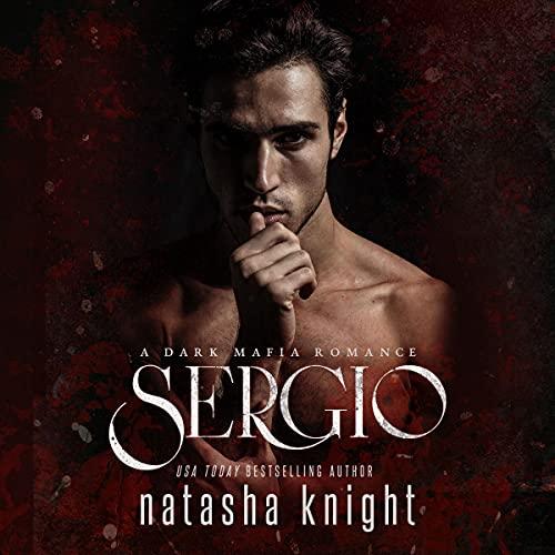 Sergio: A Dark Mafia Romance Audiobook By Natasha Knight cover art