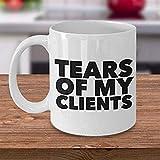 N\A Cadeaux d'entraîneur Personnel - Cadeaux d'avocat - Cadeaux de préparateur d'impôts - Larmes de Mes Clients Tasse Tasse à café en céramique drôle