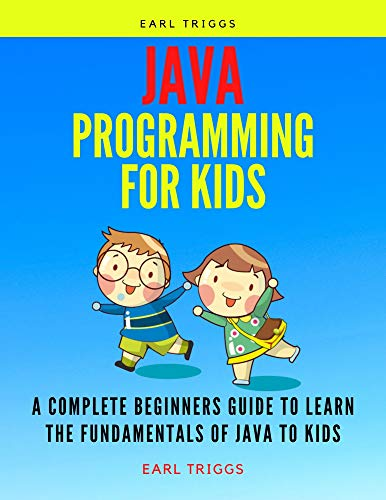 JAVA PROGRAMMING FOR KIDS: A Complete Beginners Guide To Learn The Fundamentals Of java to kids