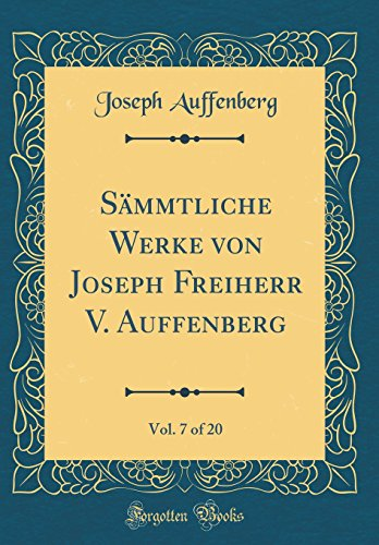 Sämmtliche Werke von Joseph Freiherr V. Auffenberg, Vol. 7 of 20 (Classic Reprint)