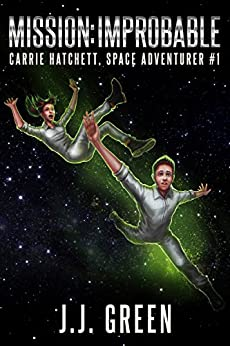 Mission Improbable (Carrie Hatchett, Space Adventurer Series Book 1) by [J.J. Green]