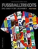 Fußballtrikots: Das Buch für Liebhaber