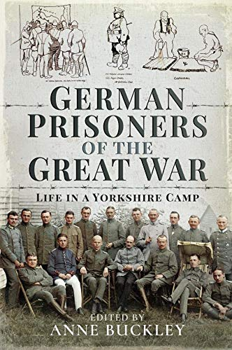 German Prisoners of the Great War: Life in a Yorkshire Camp (English Edition)
