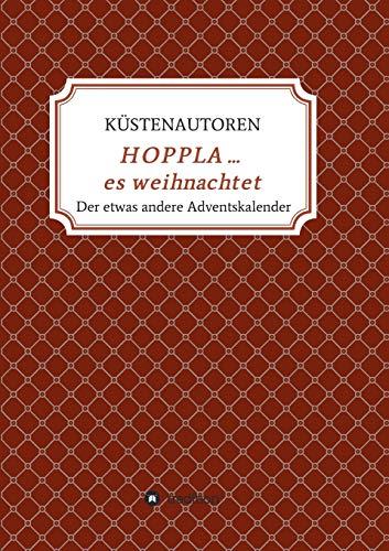 HOPPLA ... es weihnachtet: Der etwas andere Adventskalender