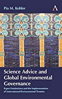 Science Advice and Global Environmental Governance: Expert Institutions and the Implementation of International Environmental Treaties (Anthem Environment and Sustainability Initiative (AESI))