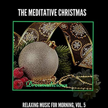 The Meditative Christmas - Relaxing Music For Morning, Vol. 5