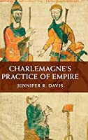 Charlemagne's Practice of Empire by Jennifer R. Davis(2015-08-20)
