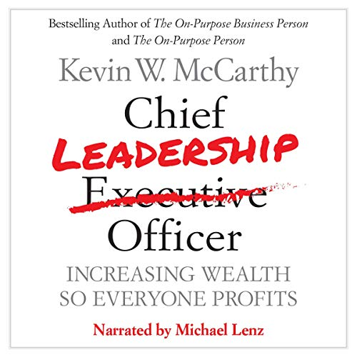 Chief Leadership Officer: Increasing Wealth so Everyone Profits Audiobook By Kevin W. McCarthy cover art