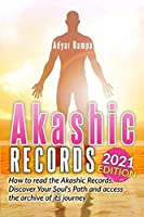 Akashic Records: How to read the Akashic Records. Discover Your Soul's Path and access the archive of its journey (2021 Edition)
