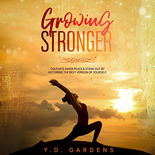 Growing Stronger: Cultivate Inner Peace & Stand Out by Becoming the Best Version of Yourself cover art
