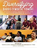 Diversifying Barbie and Mortal Kombat: Intersectional Perspectives and Inclusive Designs In Gaming (English Edition)