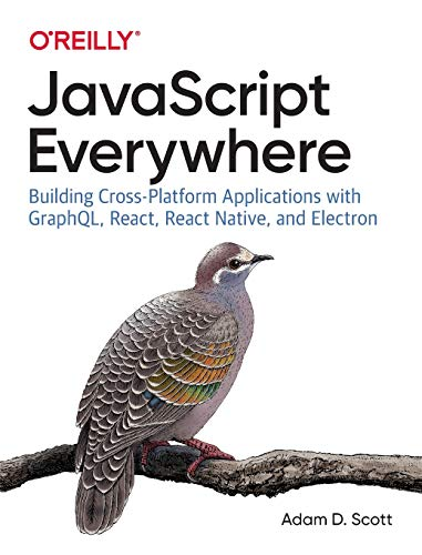 JavaScript Everywhere: Building Cross-Platform Applications with GraphQL, React, React Native, and...