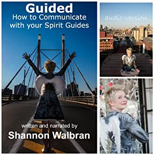 Guided!     How to Communicate with Your Spirit Guides              By:                                                                                                                                 Shannon Walbran                               Narrated by:                                                                                                                                 Shannon Walbran                      Length: 5 hrs     4 ratings     Overall 4.0