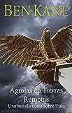 Aguilas en Tierras Remotas (Águilas de Roma 3a): Una novela corta sobre Tulo