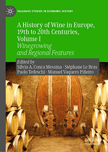Compare Textbook Prices for A History of Wine in Europe, 19th to 20th Centuries, Volume I: Winegrowing and Regional Features Palgrave Studies in Economic History 1st ed. 2019 Edition ISBN 9783030277710 by Conca Messina, Silvia A.,Le Bras, Stéphane,Tedeschi, Paolo,Vaquero Piñeiro, Manuel