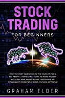 Stock Trading for Beginners: Ideas and Strategies to Start Investing for a Profit with a Winning System That Learns How to Make Money in Stocks and What You Need to Become an Intelligent Investor