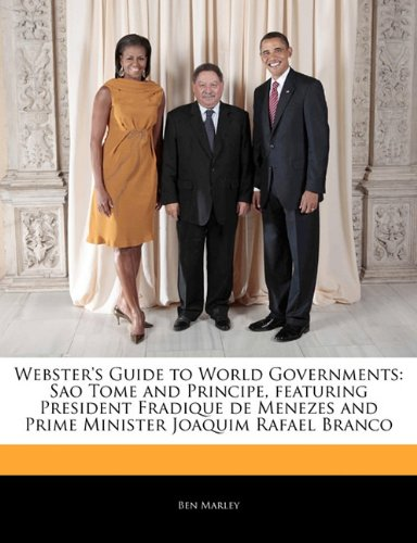 Webster's Guide to World Governments: Sao Tome and Principe, Featuring President Fradique...
