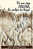 Yo no soy CELOSA, la culpa es tuya (Spanish Edition)