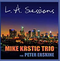 MIKE KRSTIC TRIO - FEAT PETER ERSKINE - L A Sessions (1 CD)