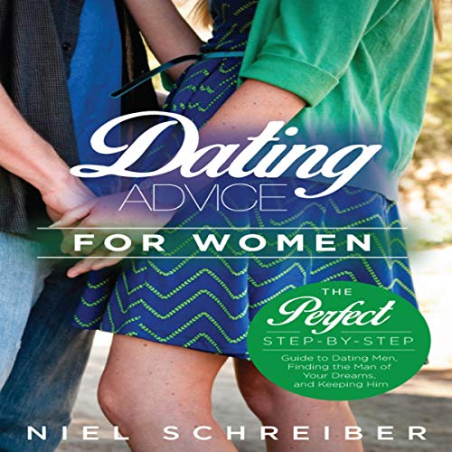 Dating Advice for Women     The Perfect, Step-by-Step, Guide to Dating Men, Finding the Man of Your Dreams, and Keeping Him (Relationships 365, Book 1)              By:                                                                                                                                 Niel Schreiber                               Narrated by:                                                                                                                                 Peter Prova                      Length: 46 mins     Not rated yet     Overall 0.0
