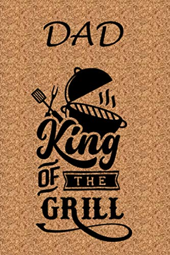 Dad King Of The Grill: A Funny Dad Themed Personal Gift. 6X9 Blank Lined Notebook/ Journal V9 - For Family, Friends - Office - Crew - Team - Staff ... Ideas, Use As A Diary, Draw, And Take Notes