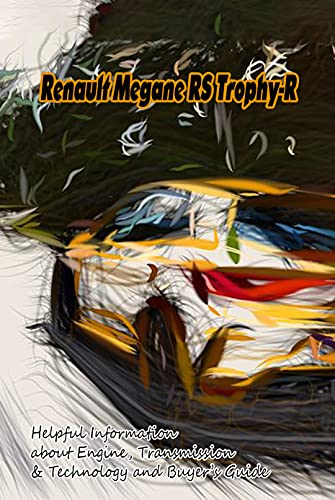 Renault Megane RS Trophy-R: Helpful Information about Engine, Transmission & Technology and Buyer's Guide (English Edition)
