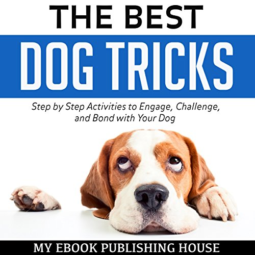 The Best Dog Tricks: Step by Step Activities to Engage, Challenge, and Bond with Your Dog cover art