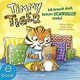Timmy Tiger. Ich brauch doch keinen Schnuller mehr!