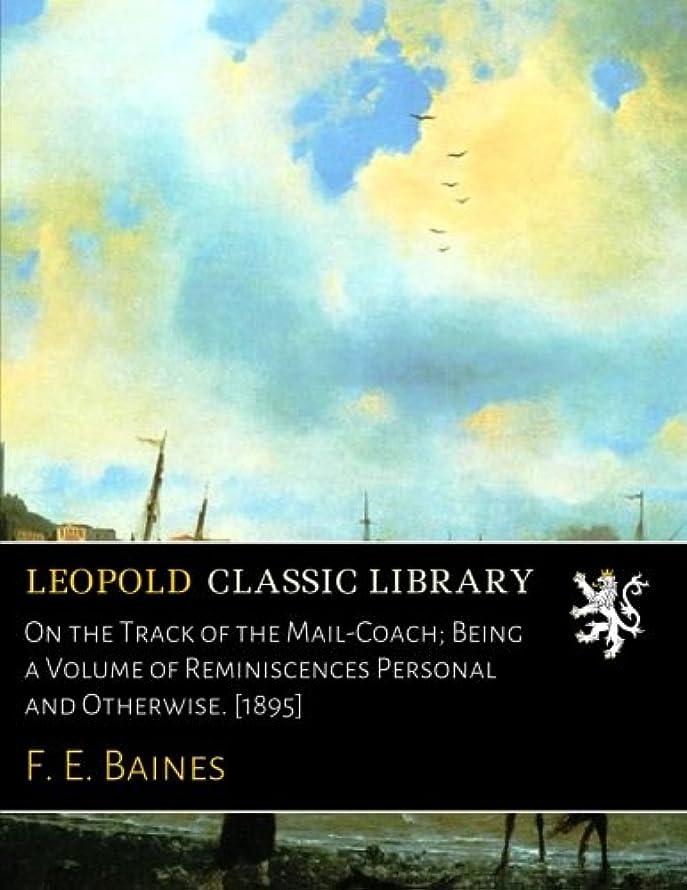 盗賊是正する認識On the Track of the Mail-Coach; Being a Volume of Reminiscences Personal and Otherwise. [1895]