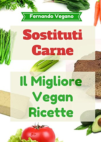 Sostituti Carne: Il Migliore Vegan Ricette: Facile e veloce   (Italiano-Inglese)