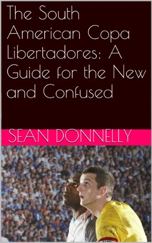 The South American Copa Libertadores: A Guide for the New and Confused (English Edition)