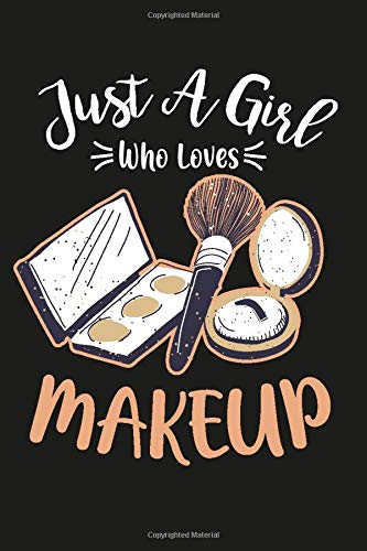 Just A Girl Who Loves Makeup: Blank Lined Journal Makeup present for Girls To Write in Makeup Gift idea| 6x9 Soft Cover Matte Finish 120 Pages