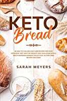 Keto Bread: 50 Easy-to-Follow Low-Carb Recipes for Your Ketogenic Diet. Win the Weight-Loss Challenge with a Mouthwatering Bakery Collection + Gluten-Free Recipes