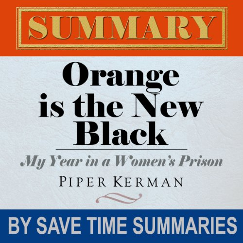 Orange Is the New Black: My Year in a Women's Prison by Piper Kerman -- Summary, Review & Analysis audiobook cover art