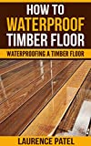 How To Waterproof Timber Floor: Waterproofing a Timber Foor