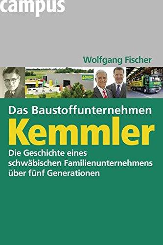 Das Baustoffunternehmen Kemmler: Die Geschichte eines schwäbischen Familienunternehmens über fünf Generationen