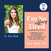 Im So Effing Tired: A Proven Plan to Beat Burnout, Boost Your Energy, and Reclaim Your Life - Hardcover Dr. Amy Shah MD -