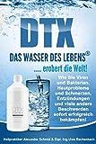 DTX DAS WASSER  DES LEBENS ..... erobert die Welt!: Wie Sie Viren und Bakterien,Hautprobleme und Schmerzen, Entzündungen und viele andere Beschweren sofort erfolgreich bekämpfen!