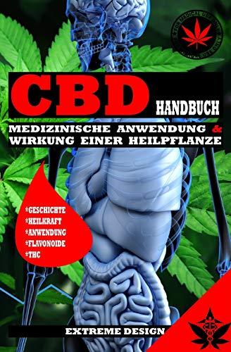 CBD Medizinische Anwendung: Handbuch zur medizinischen Anwendung und Wirkung von CBD mit THC für Anfänger, ob zur Heilung, zum Einschlafen, zur Entspannung oder im Kosmetik Bereich richtig anwenden