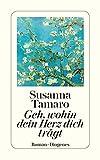 Geh, wohin dein Herz dich trägt: Roman - Susanna Tamaro