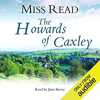 The Howards of Caxley                   By:                                                                                                                                 Miss Read                               Narrated by:                                                                                                                                 June Barrie                      Length: 6 hrs and 18 mins     23 ratings     Overall 4.4