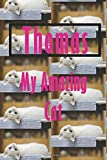 Thomas : My Amazing Cat - Notebook/Journal With Design and Personalized Name of Your Cat Thomas: Lined Notebook / Journal Gift, 112 Pages, 6x9, Matte Finish