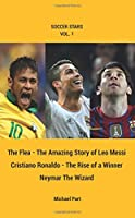 Soccer Stars Series Set (The Flea - The Amazing Story of Leo Messi, Cristiano Ronaldo The Rise of a Winner, Neymar the Wizard) 1938591402 Book Cover