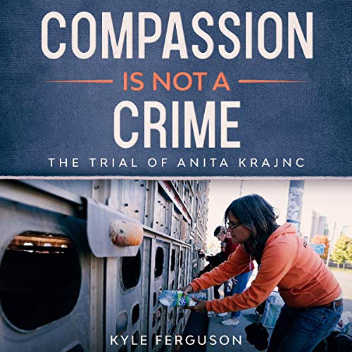 Compassion Is Not a Crime: The Anita Krajnc Trial  By  cover art