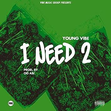 I Need 2