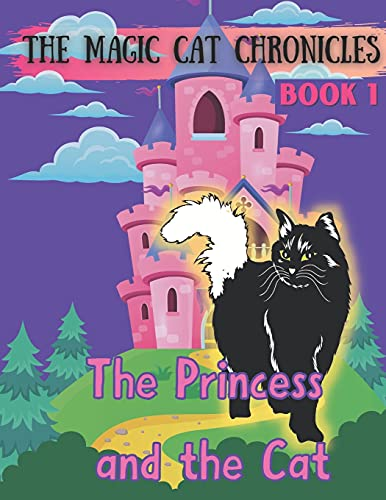 THE PRINCESS AND THE CAT: THE MAGIC CAT CHRONICLES BOOK 1: Don't miss the beginning of a set of magical adventures! A princess finds a friend in a mystical cat and they work together to rid the fairytale kingdom of evil. Educational supplements to follow.
