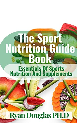 The Sport Nutrition Guide Book: Essentials Of Sports Nutrition And Supplements (English Edition)