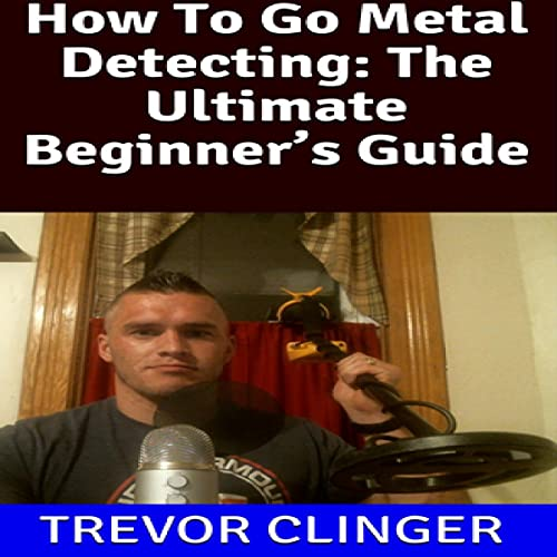 How to Go Metal Detecting Audiobook By Trevor Clinger cover art