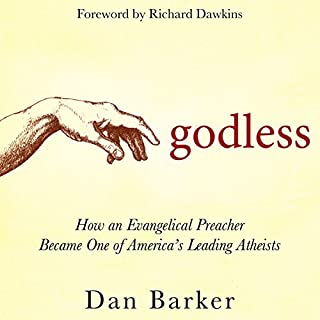 Godless     How an Evangelical Preacher Became One of America's Leading Atheists              By:                                                                                                                                 Dan Barker,                                                                                        Richard Dawkins - foreword                               Narrated by:                                                                                                                                 Richard Dawkins,                                                                                        Dan Barker                      Length: 19 hrs and 26 mins     75 ratings     Overall 4.5